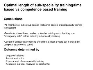 Optimal length of sub-speciality training/time based vs competence based training Conclusions