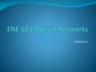 ENE 623 Optical Networks