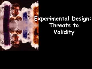 Experimental Design:  Threats to Validity