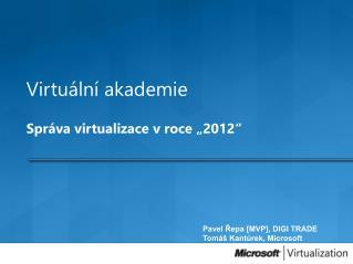 Virtu ln  akademie  Spr va virtualizace v roce  2012