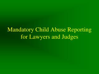 Mandatory Child Abuse Reporting for Lawyers and Judges