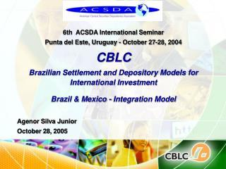 6th  ACSDA International Seminar  Punta del Este, Uruguay - October 27-28, 2004 CBLC