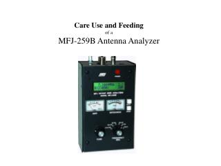 Care Use and Feeding of a MFJ-259B Antenna Analyzer