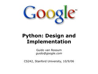 Python: Design and Implementation Guido van Rossum guido@google
