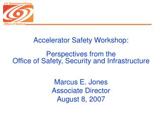 Accelerator Safety Workshop: Perspectives from the  Office of Safety, Security and Infrastructure