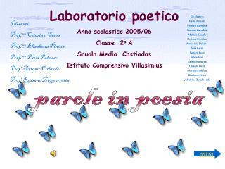 Laboratorio poetico Anno scolastico 2005/06 Classe  2 a  A Scuola Media  Castiadas