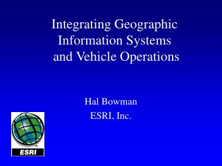 Integrating Geographic Information Systems  and Vehicle Operations