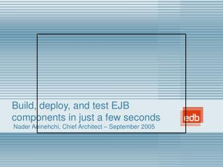 Build, deploy, and test EJB components in just a few seconds