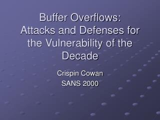 Buffer Overflows: Attacks and Defenses for the Vulnerability of the Decade