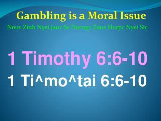 Gambling is a Moral Issue Nouv Zinh Nyei Jauv Se Dorngc Zoux Horpc Nyei Sic  1 Timothy 6:6-10