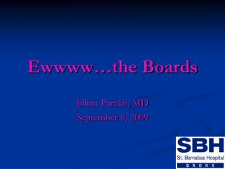 Ewwww�the Boards