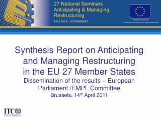 Synthesis Report on Anticipating and Managing Restructuring in the EU 27 Member States Dissemination of the results   Eu