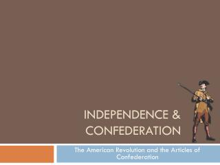 INDEPENDENCE & CONFEDERATION