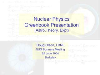 Nuclear Physics  Greenbook Presentation (Astro,Theory, Expt)