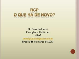 Dr Eduardo Hecht Emergência Pediátrica HRAS paulomargotto.br Brasília, 18 de março de 2013