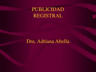 PUBLICIDAD REGISTRAL Dra. Adriana Abella