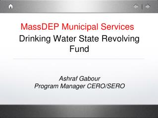 Drinking Water State Revolving Fund Ashraf Gabour  Program Manager CERO/SERO