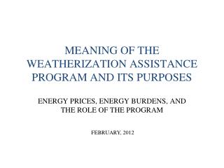 MEANING OF THE WEATHERIZATION ASSISTANCE PROGRAM AND ITS PURPOSES