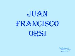 JUAN FRANCISCO ORSI