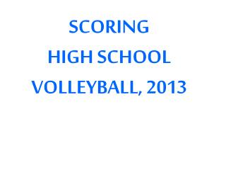 SCORING HIGH SCHOOL VOLLEYBALL, 2013