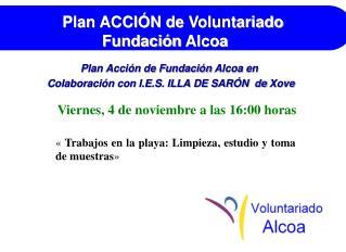 Plan Acción de Fundación  Alcoa  en  Colaboración con I.E.S. ILLA DE SARÓN  de  Xove