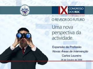 Expansão da Profissão Novas Áreas de Intervenção Carlos Loureiro 26 de Outubro de 2006