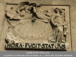 HORA FVGIT STAT JVS. La justice ne varie pas avec le temps, ou: L'heure fuit, la justice demeure