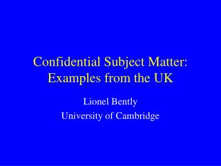 Confidential Subject Matter: Examples from the UK