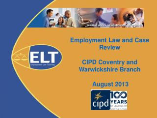 Employment Law and Case Review CIPD Coventry and Warwickshire Branch  August 2013