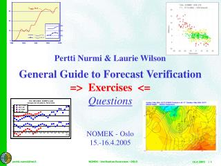 Pertti Nurmi & Laurie Wilson General Guide to Forecast Verification =>  Exercises  <= Questions