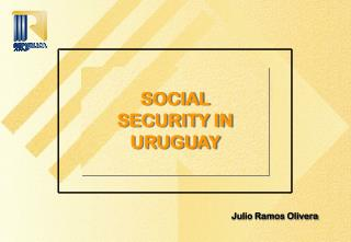 SOCIAL SECURITY IN URUGUAY