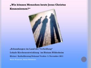 """""""Wie können Menschen heute Jesus Christus Kennenlernen?"""" """"Erkundungen im Land der Verheißung"""""""