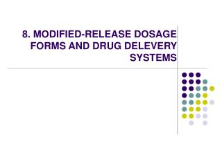 8. MODIFIED-RELEASE DOSAGE FORMS AND DRUG DELEVERY SYSTEMS