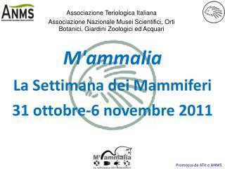 M'ammalia  La Settimana dei Mammiferi 31 ottobre-6 novembre 2011