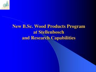 New B.Sc. Wood Products Program at Stellenbosch and Research Capabilities