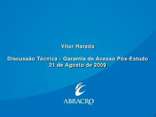 Vitor Harada Discussão Técnica -  Garantia de Acesso Pós-Estudo 21 de Agosto de 2009