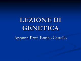 LEZIONE DI GENETICA