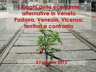 I luoghi delle economie alternative in Veneto Padova, Venezia, Vicenza: territori a confronto