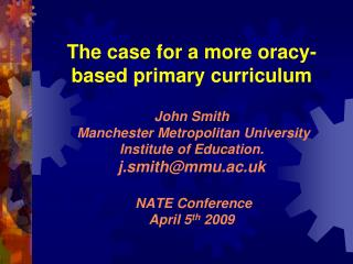 The case for a more oracy-based primary curriculum  John Smith  Manchester Metropolitan University Institute of Educatio