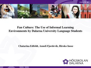 Fan Culture: The Use of Informal Learning Environments by Dalarna University Language Students