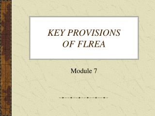 KEY PROVISIONS  OF FLREA