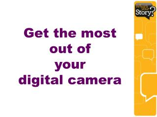 Get the most out of your  digital camera
