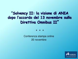 """"""" Solvency  II: la visione di ANIA  dopo l'accordo del 13 novembre sulla Direttiva Omnibus II """""""
