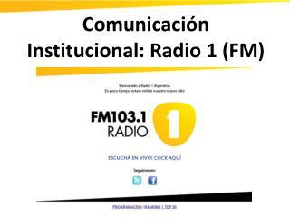 Comunicación Institucional: Radio 1 (FM)