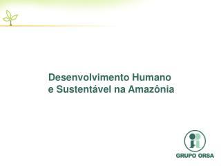 Desenvolvimento Humano e Sustentável na Amazônia