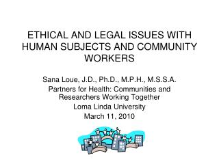 ETHICAL AND LEGAL ISSUES WITH HUMAN SUBJECTS AND COMMUNITY WORKERS