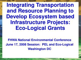 FHWA National Environmental Conference  June 17, 2008 Session:  PEL and Eco-Logical Washington DC