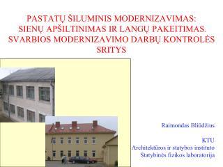 Raimondas Bliūdžius KTU  Architektūros ir statybos instituto  Statybinės fizikos laboratorija