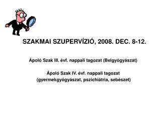 SZAKMAI SZUPERV�ZI�, 2008. DEC. 8-12.