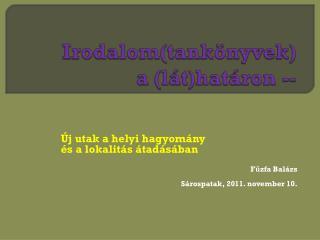 Új utak a helyi hagyomány  és a lokalitás átadásában Fűzfa Balázs Sárospatak, 2011. november 10.
